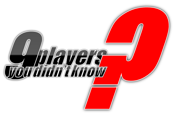 9 Players You Didn't Know
